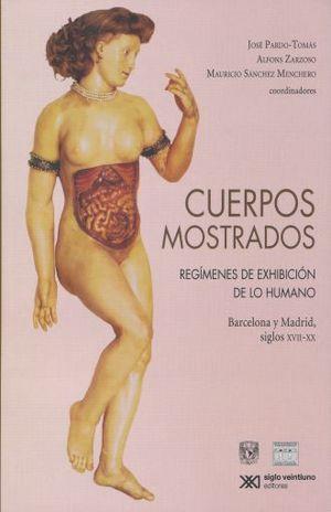 CUERPOS MOSTRADOS. REGIMENES DE EXHIBICION DE LO HUMANO