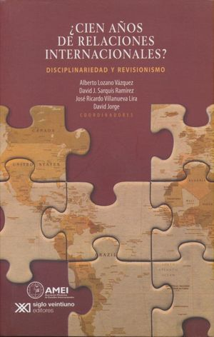 CIEN AÑOS DE RELACIONES INTERNACIONALES. DISCIPLINARIEDAD Y REVISIONISMO