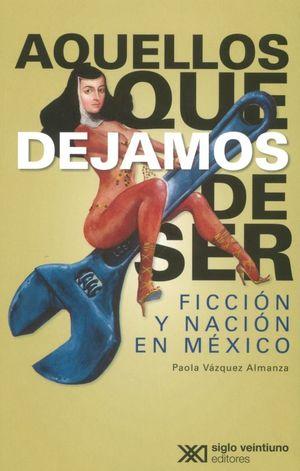 Aquellos que dejamos de ser. Ficción y nación en México