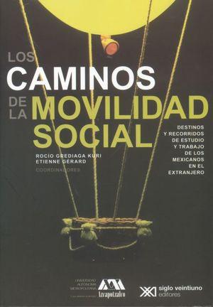 Los caminos de la movilidad social. Destinos y recorridos de estudio y trabajo de los mexicanos en el extranjero