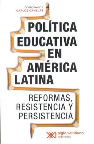 Política educativa en américa latina. Reformas, resistencia y persistencia