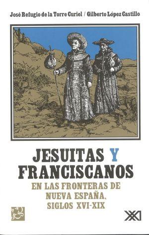 Jesuitas y franciscanos en las fronteras de Nueva España. Siglos XVI - XIX