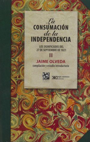 La consumación de la independencia. Los significados del 27 de septiembre de 1821 / vol. 2