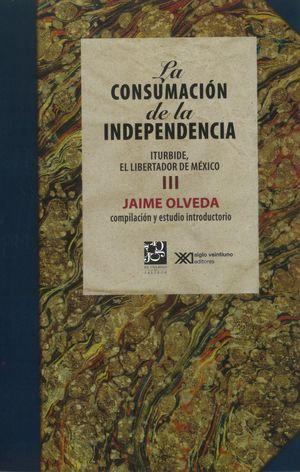 La consumación de la independencia. Iturbide, el libertador de México / vol. 3