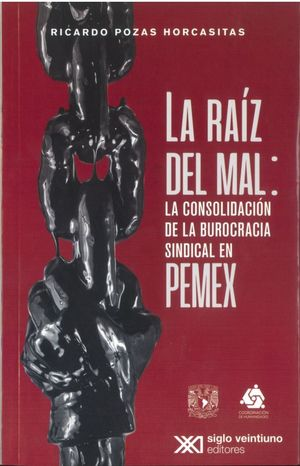 La raíz del mal. La consolidación de la burocracia sindical en Pemex