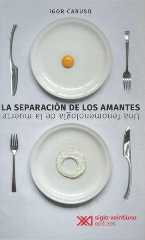 La separación de los amantes. Una fenomenología de la muerte / 6 ed.