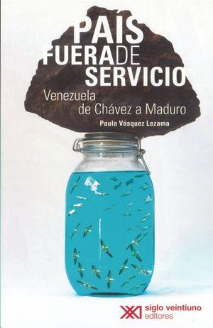 País fuera de servicio. Venezuela de Chávez a Maduro