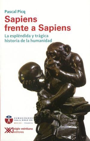 Sapiens frente a Sapiens. La espléndida y trágica historia de la humanidad