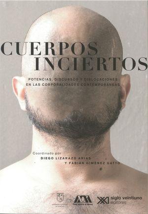 Cuerpos inciertos. Potencias, discursos y dislocaciones en las corporalidades contemporáneas