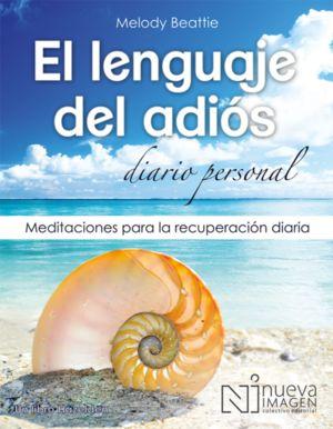 LENGUAJE DEL ADIOS, EL. MEDITACIONES PARA LA RECUPERACION DIARIA