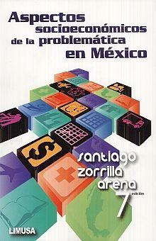 ASPECTOS SOCIOECONOMICOS DE LA PROBLEMATICA EN MEXICO / 7 ED.