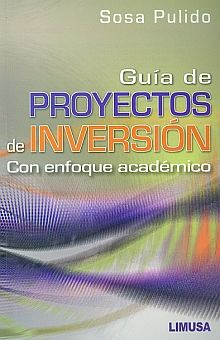GUIA DE PROYECTOS DE INVERSION. CON ENFOQUE ACADEMICO