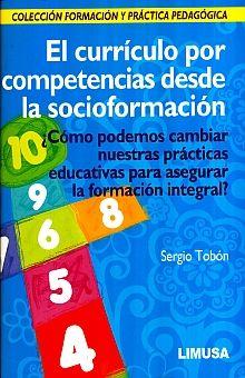 CURRICULO POR COMPETENCIAS DESDE LA SOCIOFORMACION, EL. COMO PODEMOS CAMBIAR NUESTRAS PRACTICAS EDUCATIVAS PARA ASEGURAR LA FORMACION INTEGRAL