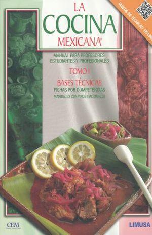 COCINA MEXICANA, LA. MANUAL PARA PROFESORES ESTUDIANTES Y PROFESIONALES. BASES TECNICAS. MARIDAJES CON VINOS NACIONALES / TOMO I