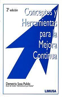 CONCEPTOS Y HERRAMIENTAS PARA LA MEJORA CONTINUA / 2 ED.