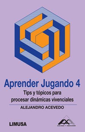 APRENDER JUGANDO 4. TIPS Y TOPICOS PARA PROCESAR DINAMICAS VIVENCIALES
