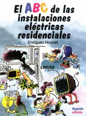 ABC DE LAS INSTALACIONES ELECTRICAS RESIDENCIALES, EL / 2 ED.