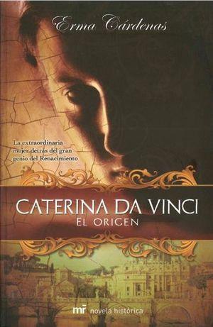 CATERINA DA VINCI. EL ORIGEN