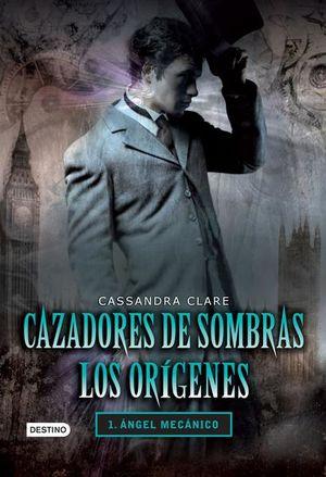 CAZADORES DE SOMBRAS / LOS ORIGENES 1. ANGEL MECANICO