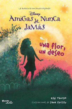 UNA FLOR UN DESEO. AMIGAS DE NUNCA JAMAS / VOL. 3