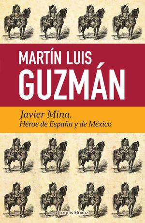 JAVIER MINA. HEROE DE ESPAÑA Y MEXICO