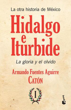 OTRA HISTORIA DE MEXICO, LA / TOMO 1. HIDALGO E ITURBIDE LA GLORIA Y EL OLVIDO