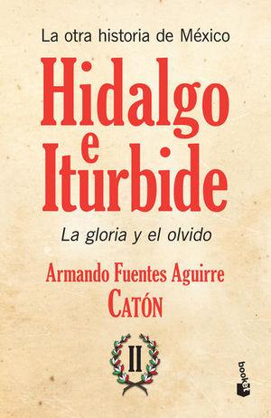 OTRA HISTORIA DE MEXICO, LA / TOMO 2. HIDALGO E ITURBIDE LA GLORIA Y EL OLVIDO