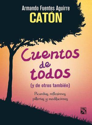 CUENTOS DE TODOS (Y DE OTROS TAMBIEN). PICARDIAS REFLEXIONES PILLERIAS Y MEDITACIONES
