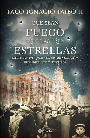 Que sean fuego las estrellas: Barcelona (1917-1923). Una historia narrativa de sindicalistas y pistoleros