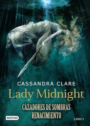 LADY MIDNIGHT RENACIMIENTO / CAZADORES DE SOMBRAS LIBRO 1