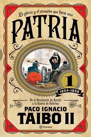 PATRIA 1 DE LA REVOLUCION DE AYUTLA A LA GUERRA DE REFORMA 1854 - 1858