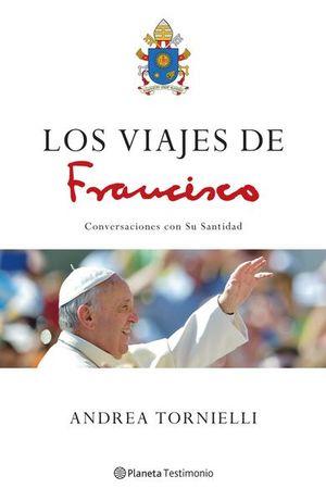 VIAJES DE FRANCISCO, LOS. CONVERSACIONES CON SU SANTIDAD
