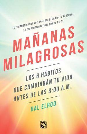 Mañanas milagrosas. Los 6 hábitos que cambiaran tu vida antes de las 8:00 am