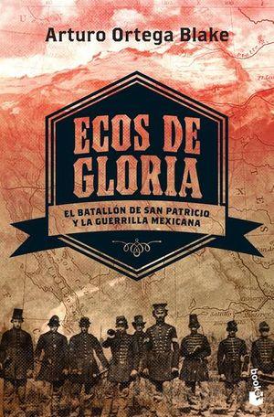 ECOS DE GLORIA. EL BATALLON DE SAN PATRICIO Y LA GUERRILLA MEXICANA