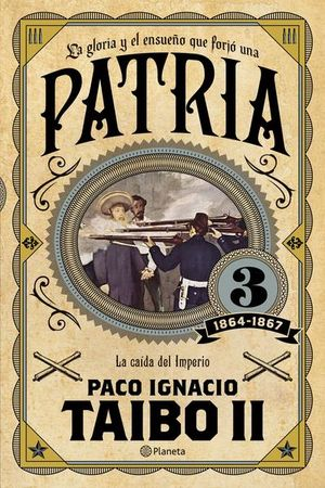 PATRIA 3 1864 - 1867. LA CAIDA DEL IMPERIO