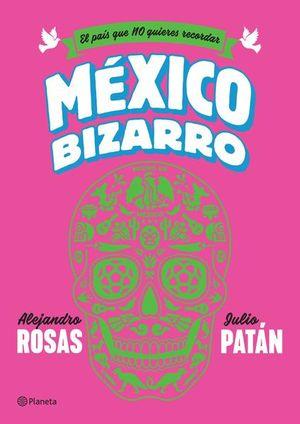 MEXICO BIZARRO. EL PAIS QUE NO QUIERES RECORDAR