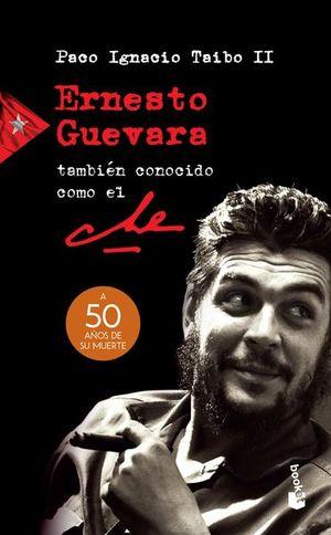 ERNESTO GUEVARA TAMBIEN CONOCIDO COMO EL CHE. A 50 AÑOS DE SU MUERTE