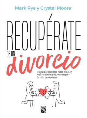 RECUPERATE DE UN DIVORCIO. HERRAMIENTAS PARA CURAR EL DOLOR Y EL RESENTIMIENTO Y CONSEGUIR LA VIDA QUE QUIERES