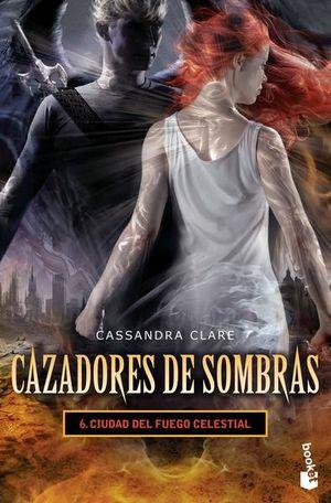 Ciudad del fuego celestial / Cazadores de sombras / vol. 6