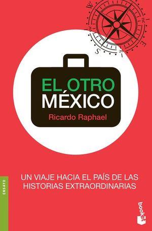 OTRO MEXICO, EL. UN VIAJE HACIA EL PAIS DE LAS HISTORIAS EXTRAORDINARIAS
