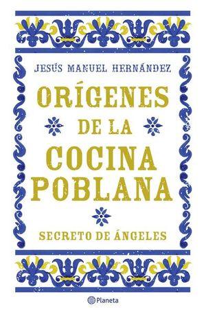 ORIGENES DE LA COCINA POBLANA. SECRETO DE ANGELES
