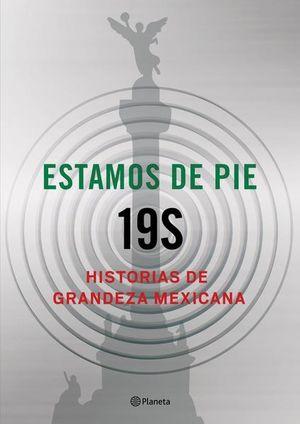 ESTAMOS DE PIE 19S. HISTORIAS DE GRANDEZA MEXICANA