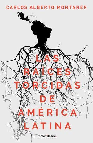 RAICES TORCIDAS DE AMERICA LATINA, LAS