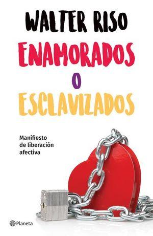 ENAMORADOS O ESCLAVIZADOS. MANIFIESTO DE LIBERACION AFECTIVA