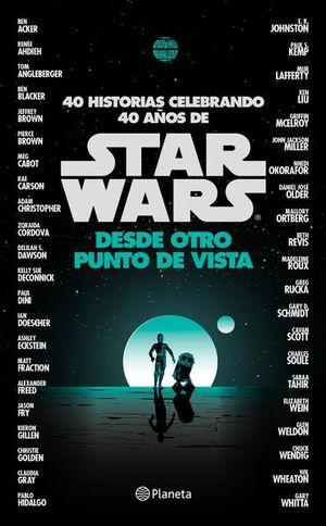 40 HISTORIAS. CELEBRANDO 40 AÑOS DE STAR WARS DESDE OTRO PUNTO DE VISTA