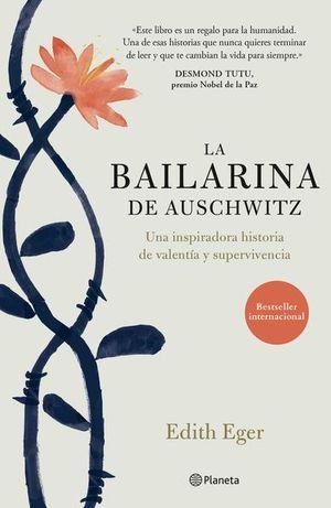 BAILARINA DE AUSCHWITZ, LA. UNA INSPIRADORA HISTORIA DE VALENTIA Y SUPERVIVENCIA