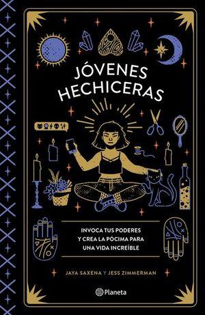 JOVENES HECHICERAS. INVOCA TUS PODERES Y CREA LA POCIMA PARA UNA VIDA INCREIBLE