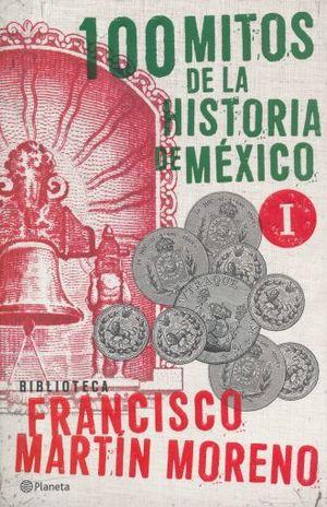 100 MITOS DE LA HISTORIA DE MEXICO / VOL. 1
