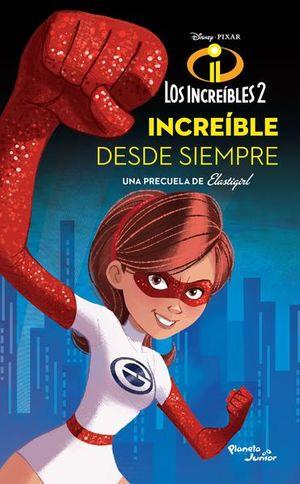 INCREIBLES 2, LOS. INCREIBLE DESDE SIEMPRE UNA PRECUELA DE ELASTIGIRL