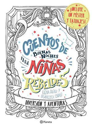 CUENTOS DE BUENAS NOCHES PARA NIÑAS REBELDES. DIVERSION Y AVENTURAS (INCLUYE UN POSTER Y TATUAJES)